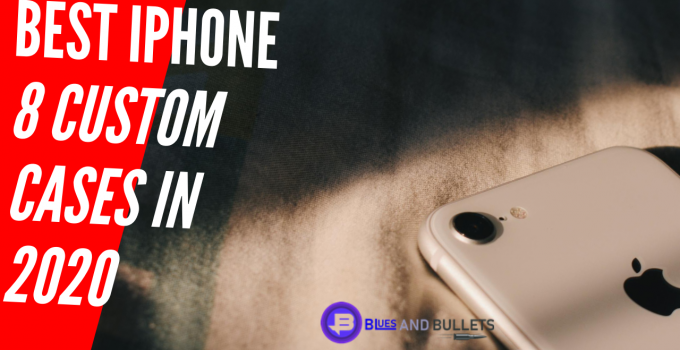 Best Custom Phone Cases For iPhone 8
