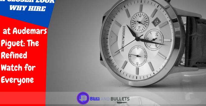 Closer look at audemars piguet the refined watch
