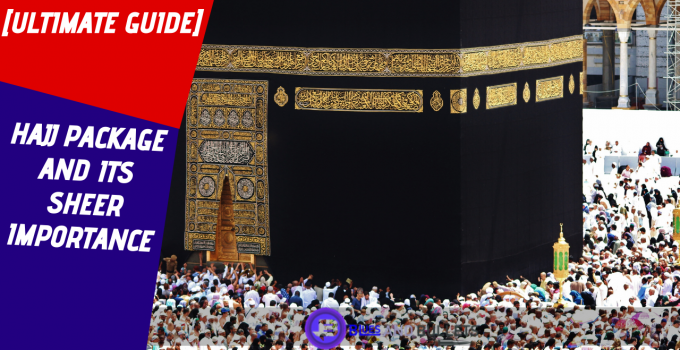 Hajj package and its sheer importance
