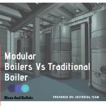 5 Difference Of Modular Boiler Vs Traditional Boiler