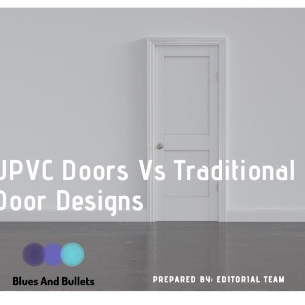UPVC Doors Vs Traditional Door Designs: 7 Benefits You Don't Know